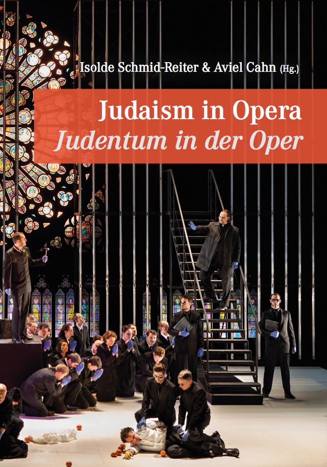 Cover Judaism in Opera. Judentum in der Oper. Edited by Isolde Schmid-Reiter and Aviel Cahn